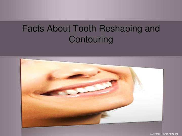 facts about tooth reshaping and contouring n.