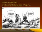 indian gaming portrayal of indians post prop 1a