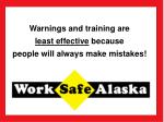 warnings and training are least effective because people will always make mistakes