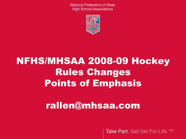 Nfhs mhsaa 2008 09 hockey rules changes points of emphasis rallen@mhsaa com