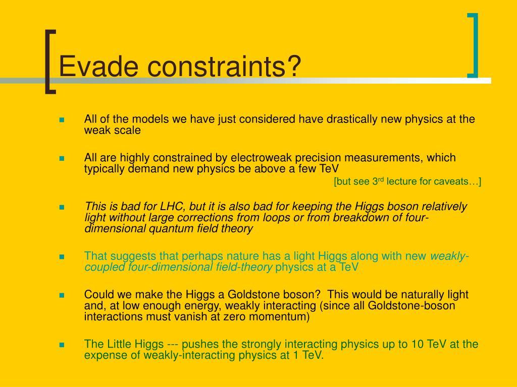 Evade constraints?