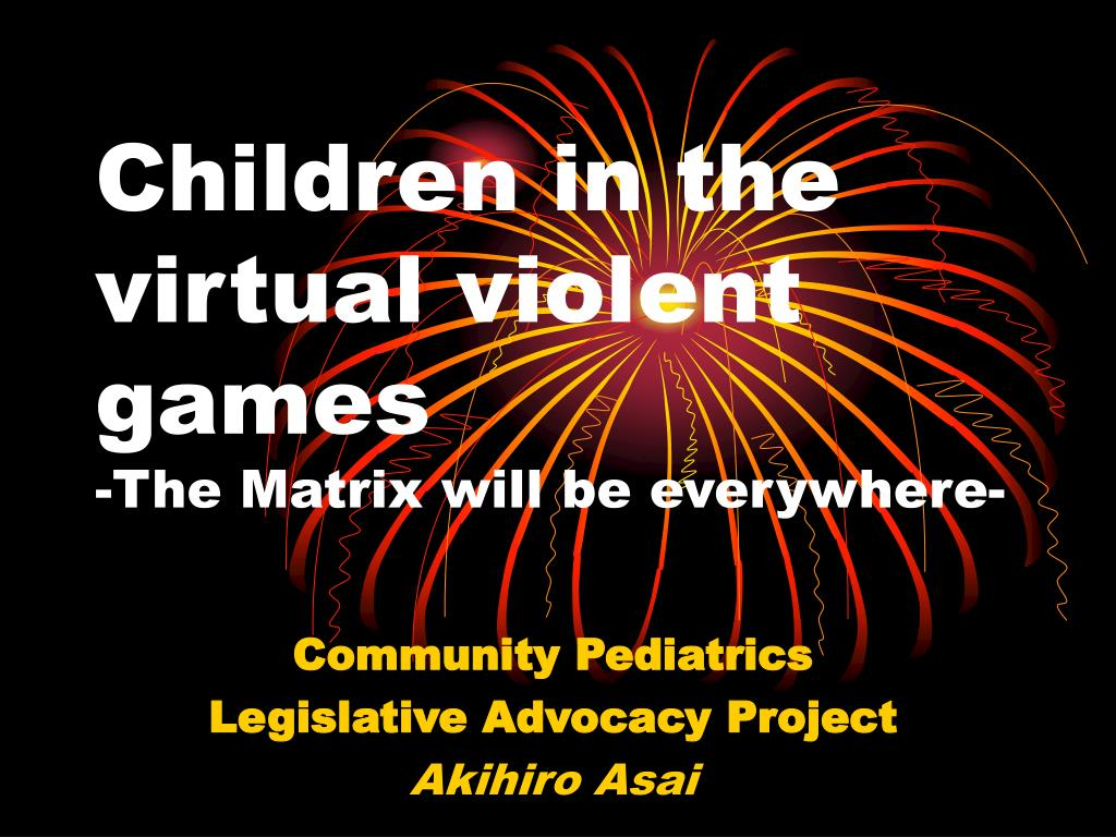 children in the virtual violent games the matrix will be everywhere l.
