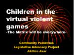 children in the virtual violent games the matrix will be everywhere
