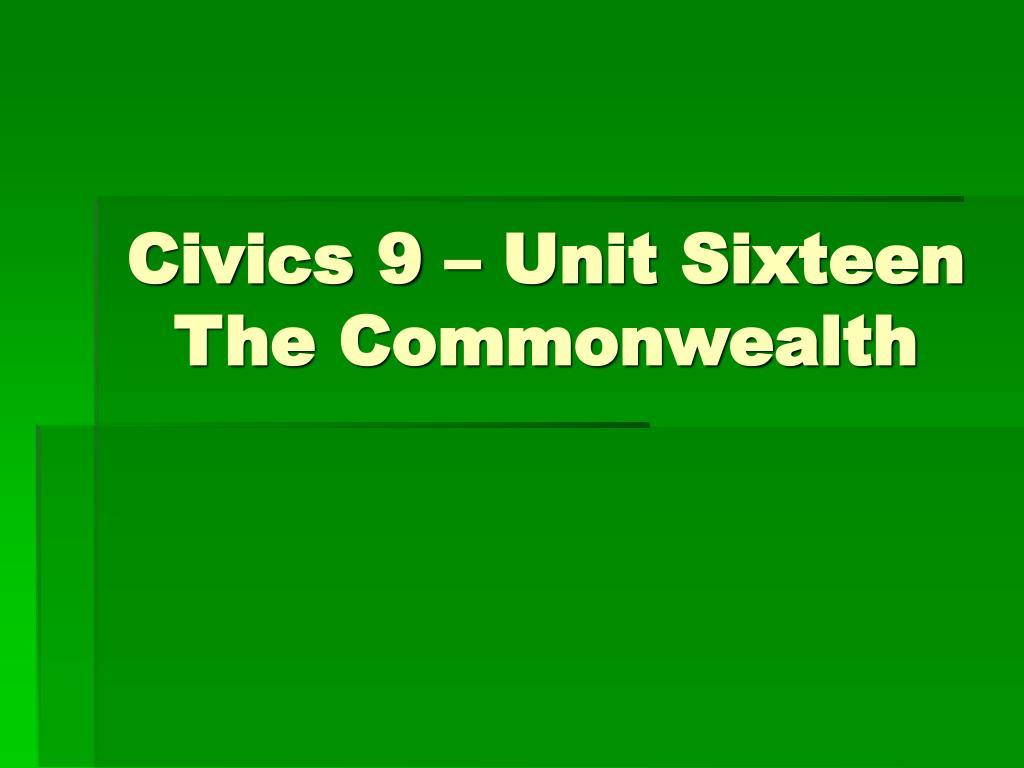 civics 9 unit sixteen the commonwealth l.