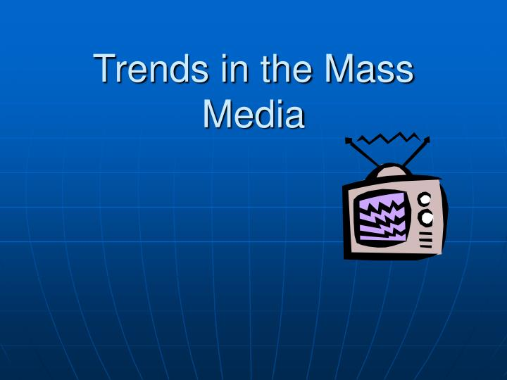 trends in the mass media n.