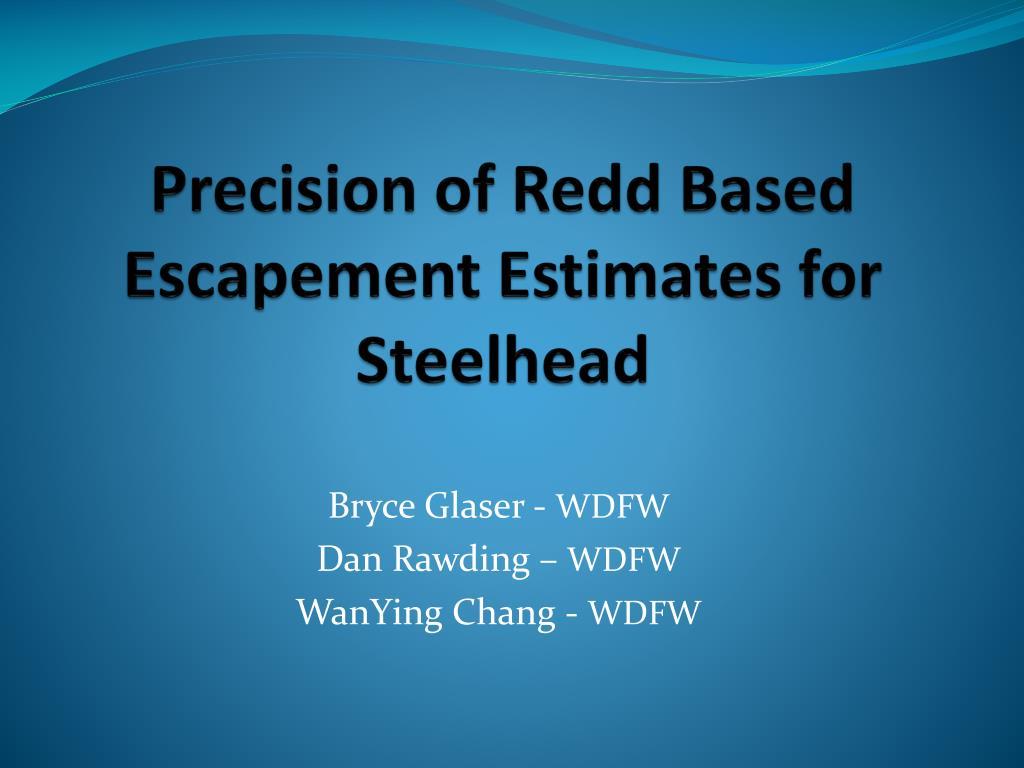 precision of redd based escapement estimates for steelhead l.