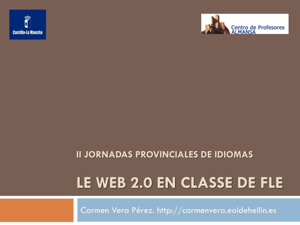 ii jornadas provinciales de idiomas le web 2 0 en classe de fle l.