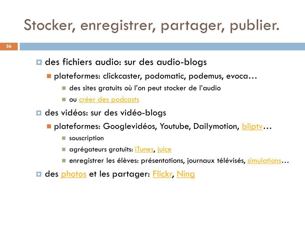 Stocker, enregistrer, partager, publier.