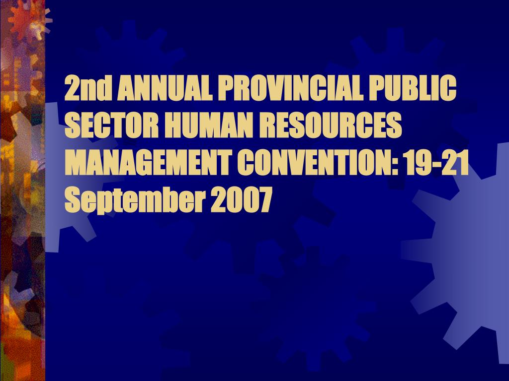 2nd annual provincial public sector human resources management convention 19 21 september 2007 l.