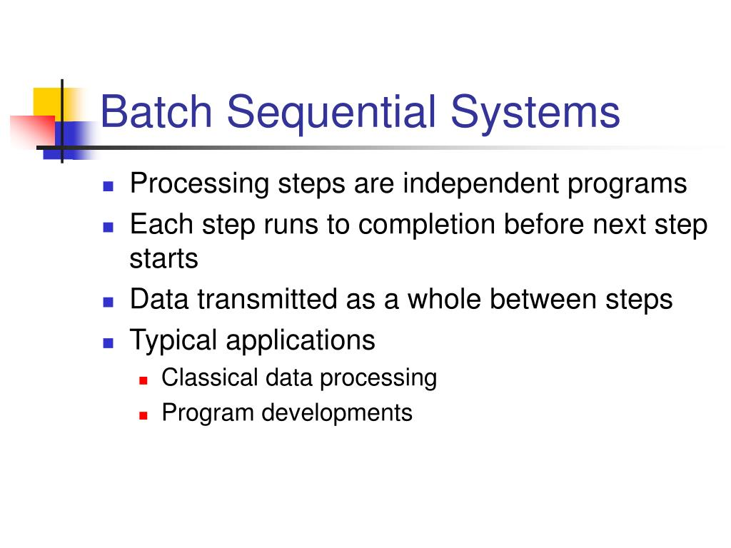 Batch Sequential Systems