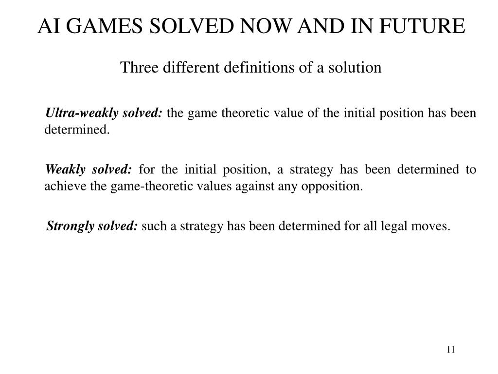 AI GAMES SOLVED NOW AND IN FUTURE