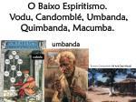 o baixo espiritismo vodu candombl umbanda quimbanda macumba