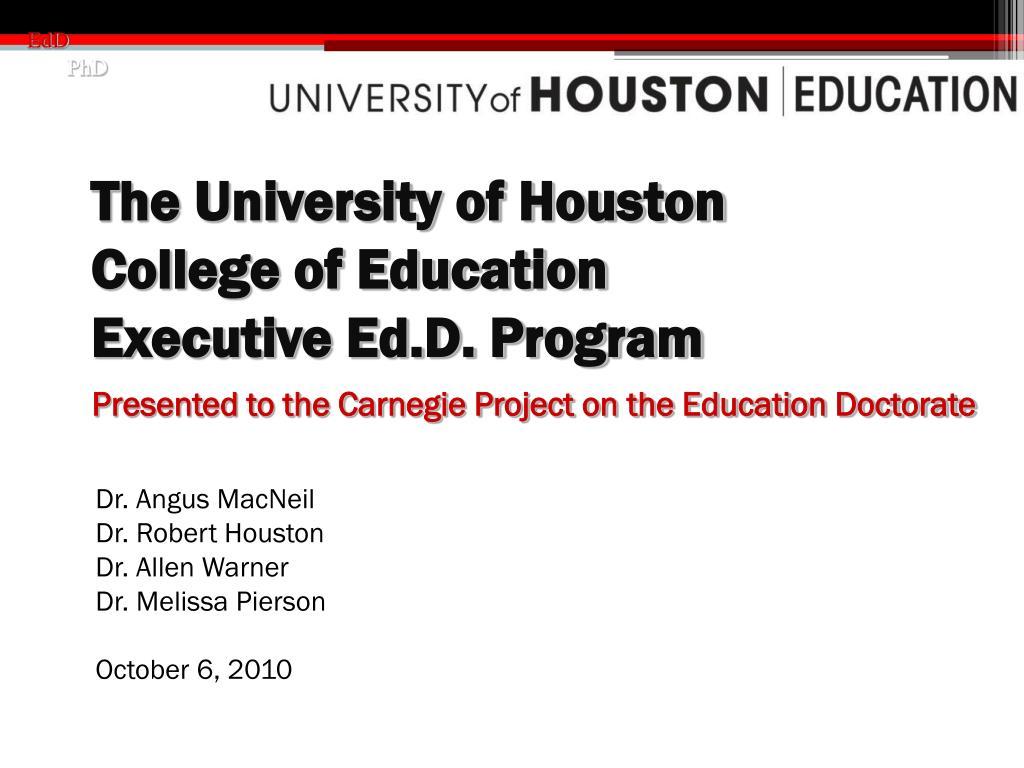 the university of houston college of education executive ed d program l.