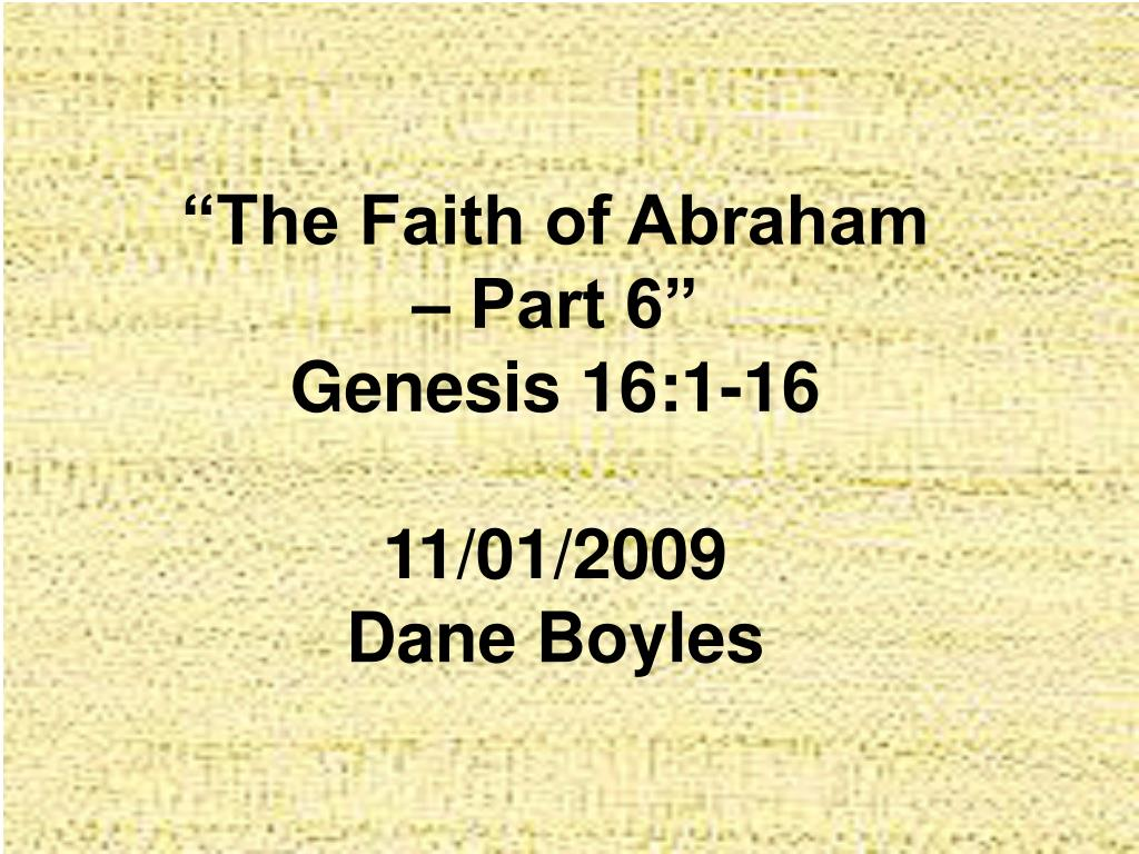the faith of abraham part 6 genesis 16 1 16 11 01 2009 dane boyles l.