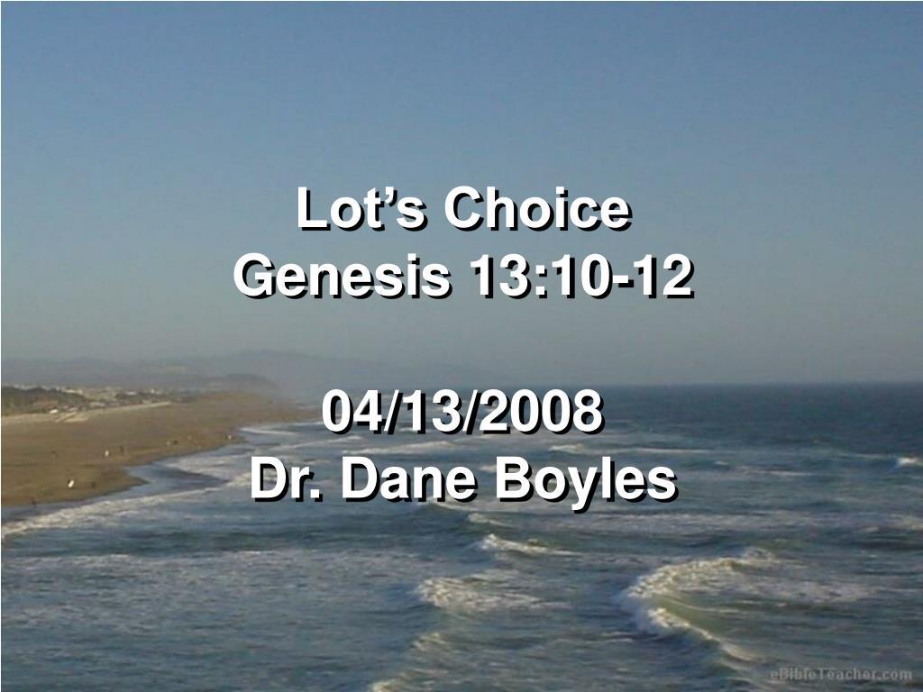 lot s choice genesis 13 10 12 04 13 2008 dr dane boyles l.