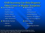 oab screening can help diagnose other causes of bladder symptoms