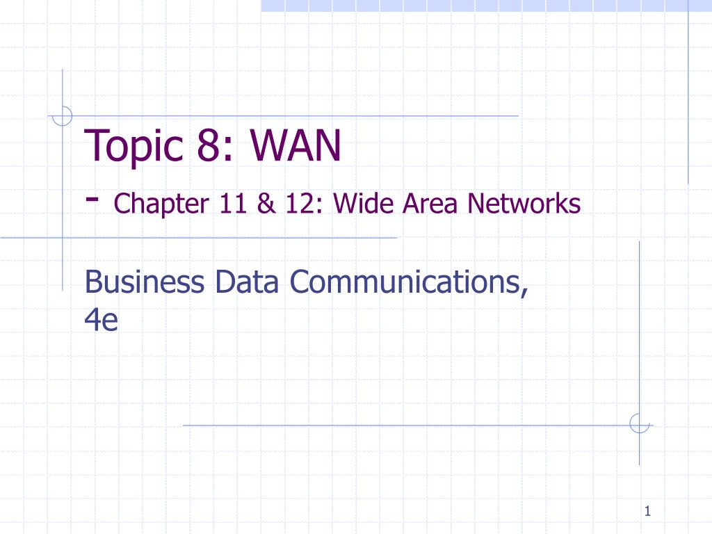 topic 8 wan chapter 11 12 wide area networks l.