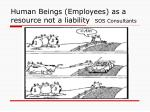 human beings employees as a resource not a liability sos consultants
