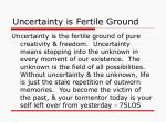 uncertainty is fertile ground