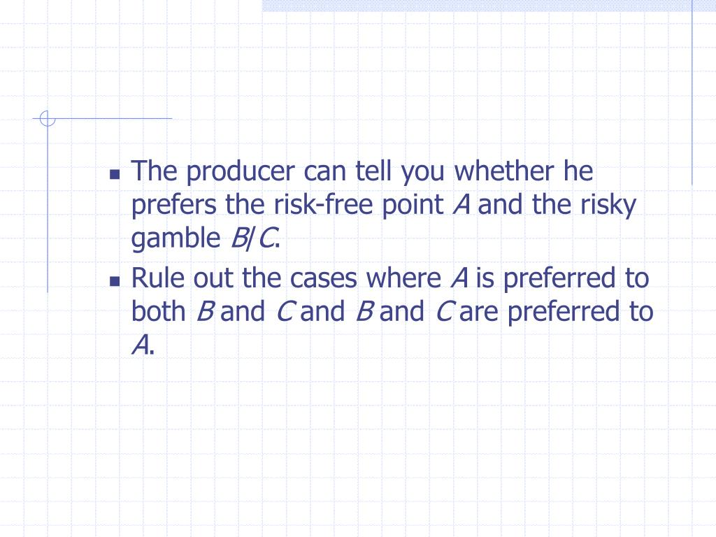 The producer can tell you whether he prefers the risk-free point