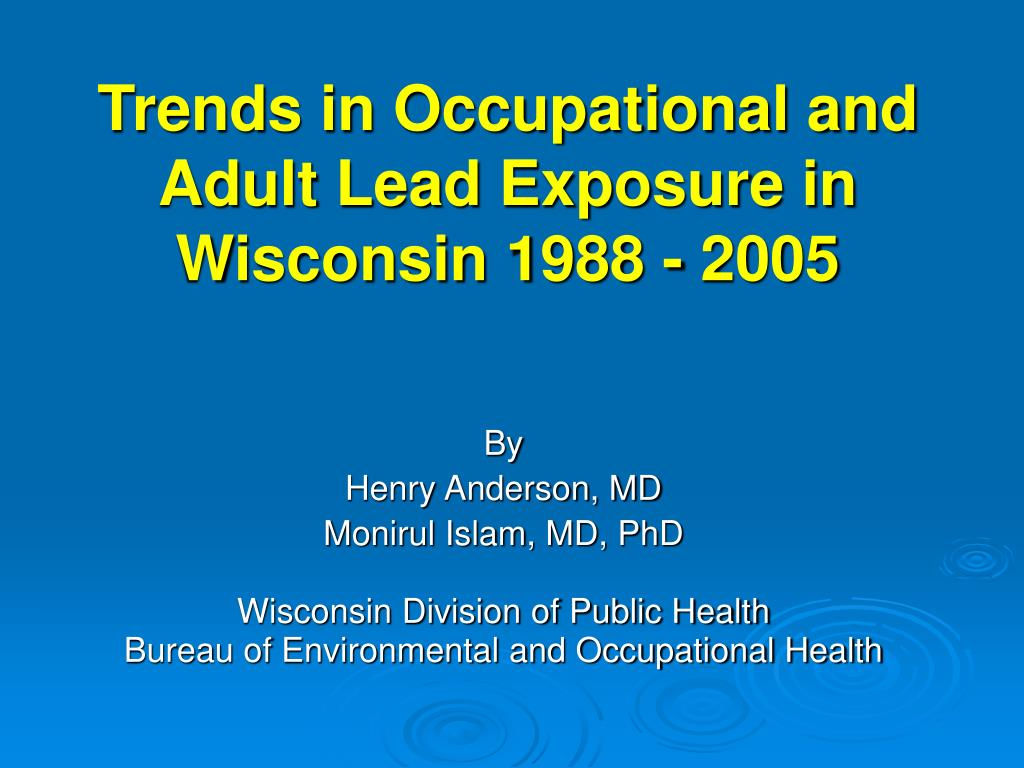 trends in occupational and adult lead exposure in wisconsin 1988 2005 l.