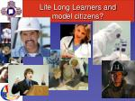 life long learners and model citizens