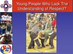 young people who lack the understanding of respect