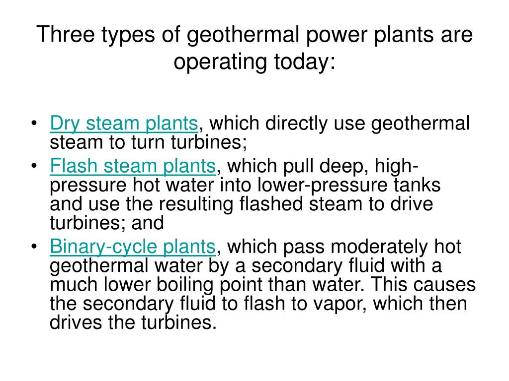 Three types of geothermal power plants are operating today: