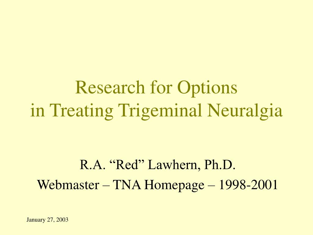 research for options in treating trigeminal neuralgia l.