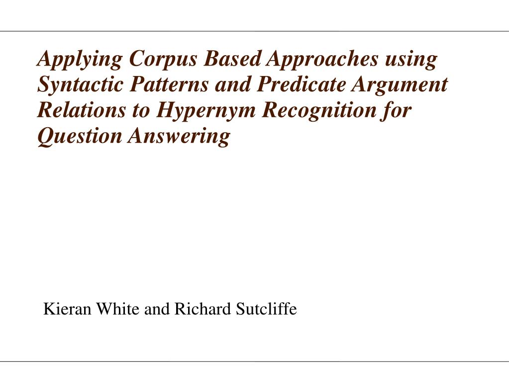 Applying Corpus Based Approaches using Syntactic Patterns and Predicate Argument Relations to Hypernym Recognition for Question Answering