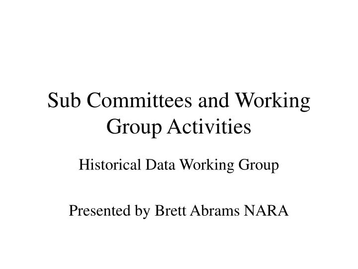 sub committees and working group activities n.