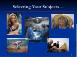 selecting your subjects