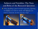 subjects and variables the nuts and bolts of the research question