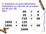 3 explique os procedimentos utilizados no c lculo do produto de 96 por 28 des