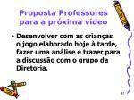 proposta professores para a pr xima v deo