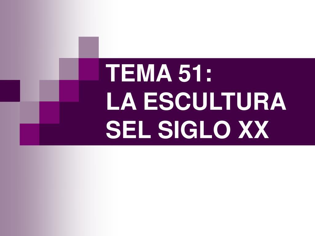 tema 51 la escultura sel siglo xx l.