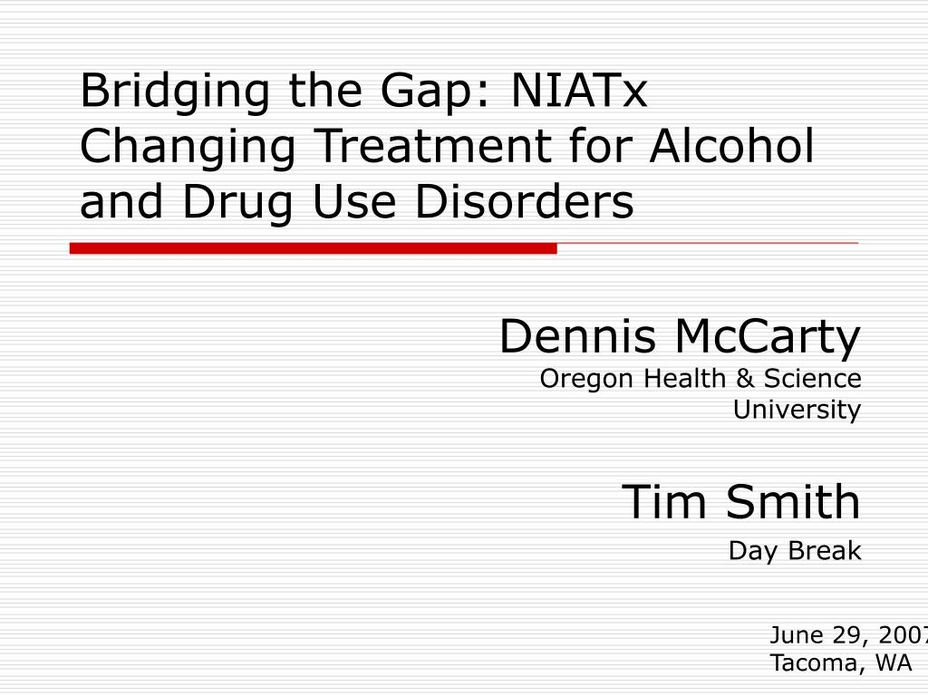 bridging the gap niatx changing treatment for alcohol and drug use disorders l.