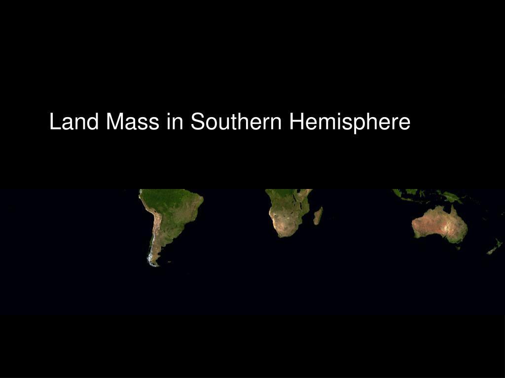 Land Mass in Southern Hemisphere