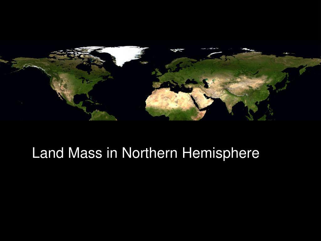 Land Mass in Northern Hemisphere