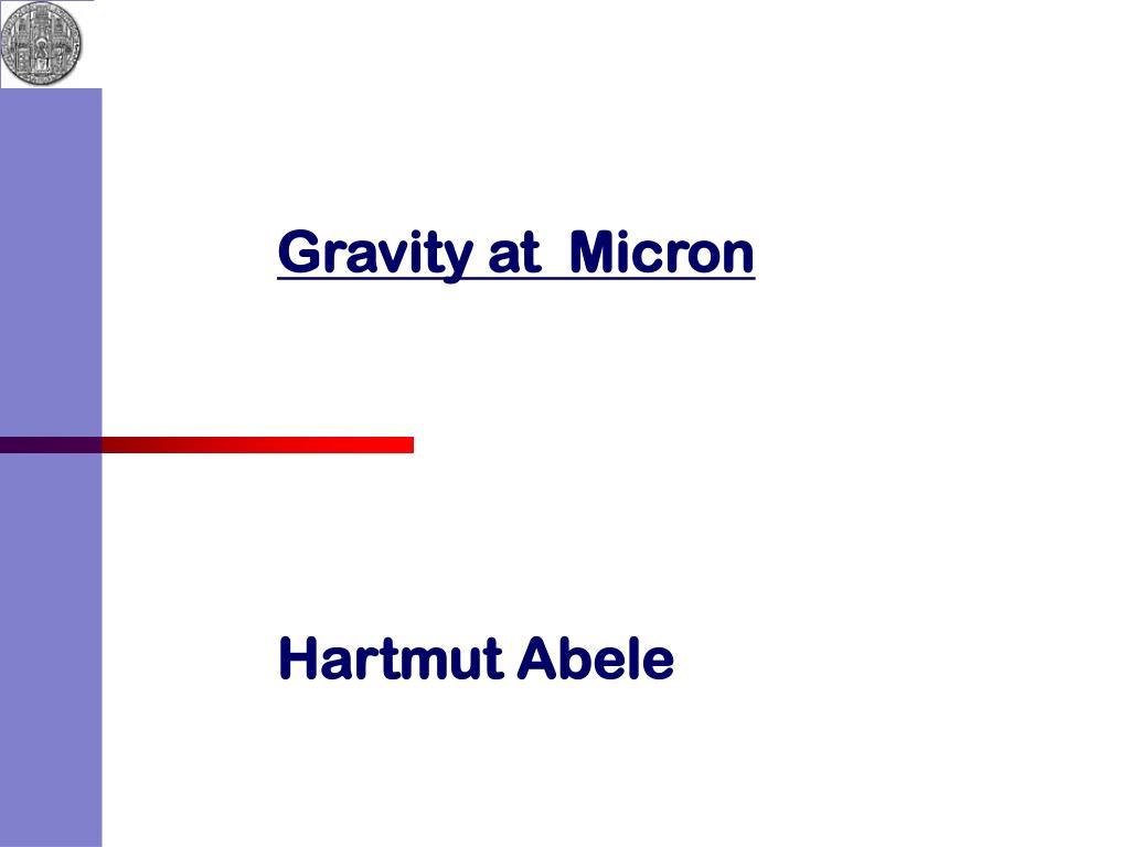 gravity at micron hartmut abele l.
