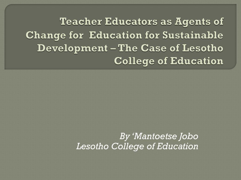 Teacher Educators as Agents of Change for  Education for Sustainable Development – The Case of Lesotho College of Education