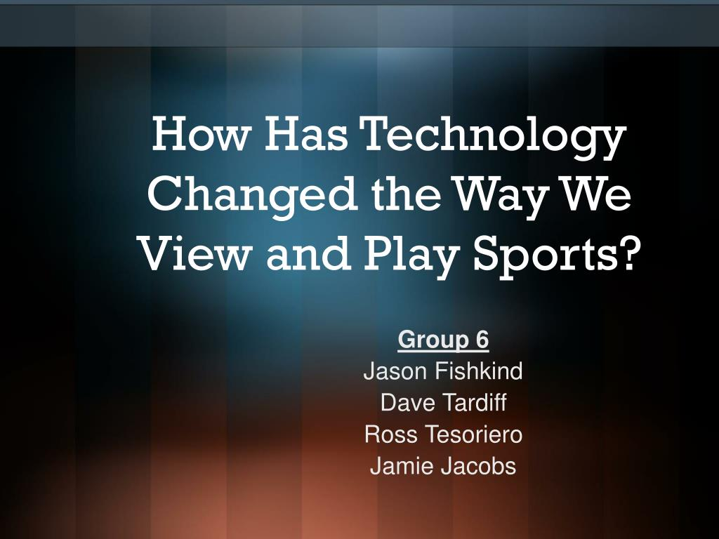 how has technology changed the way we view and play sports l.