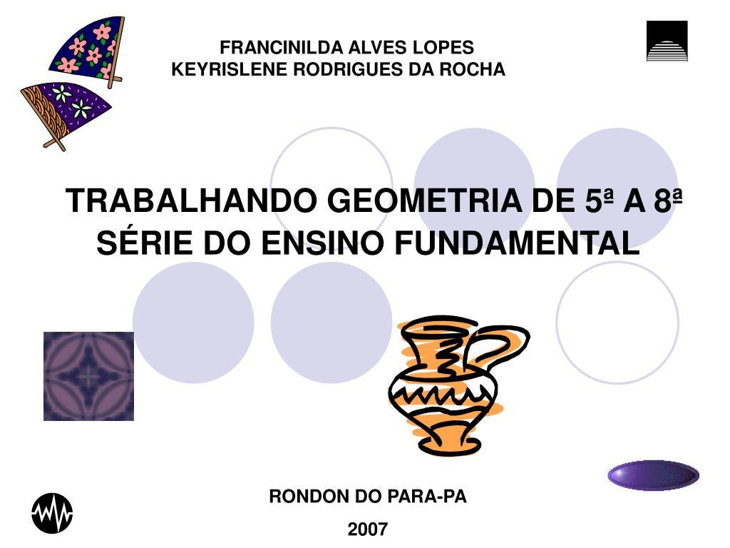 trabalhando geometria de 5 a 8 s rie do ensino fundamental l.