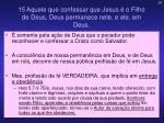 15 aquele que confessar que jesus o filho de deus deus permanece nele e ele em deus