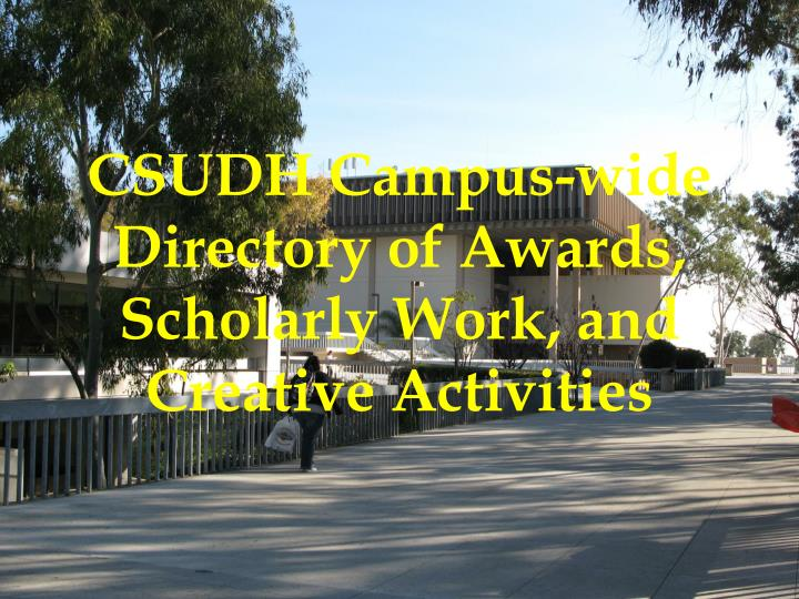 CSUDH Campus-wide Directory of Awards, Scholarly Work, and Creative Activities