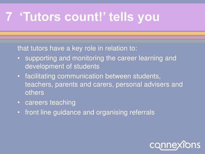 7  'Tutors count!' tells you