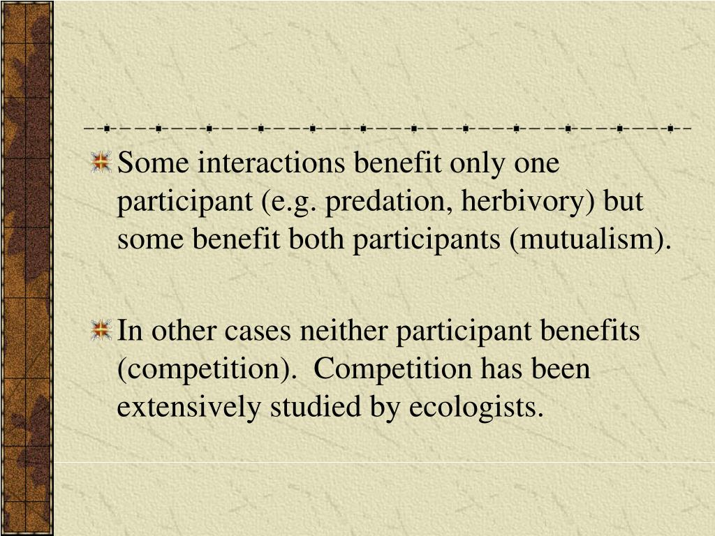 Some interactions benefit only one participant (e.g. predation, herbivory) but some benefit both participants (mutualism).
