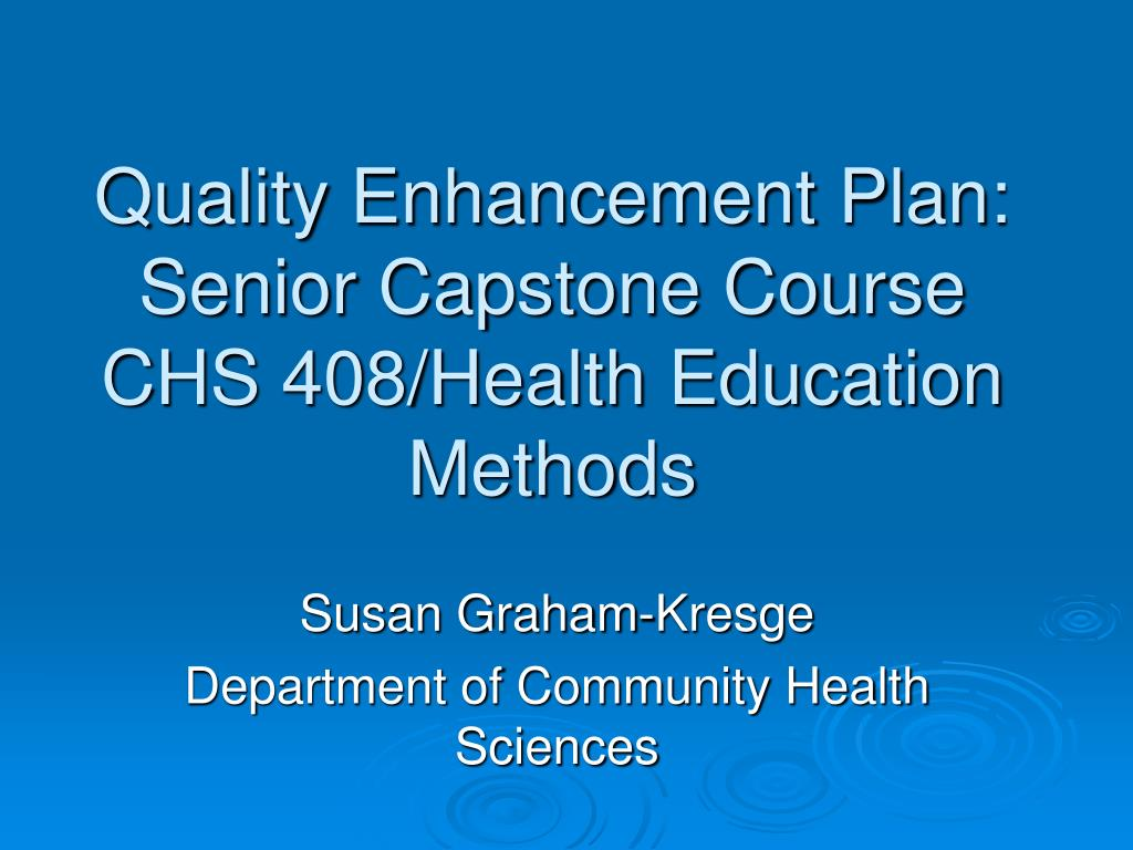 quality enhancement plan senior capstone course chs 408 health education methods l.