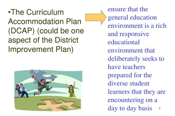 Ensure that the general education environment is a rich and responsive educational environment that ...