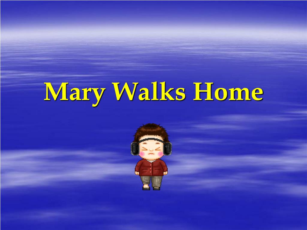 mary walks home l.
